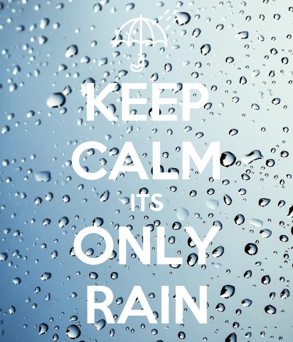 KEEP CALM ITS ONLY RAIN