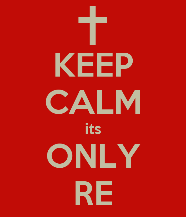 KEEP CALM its ONLY RE