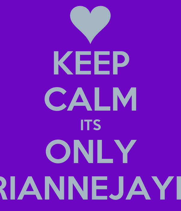 KEEP CALM ITS ONLY RIANNEJAYE
