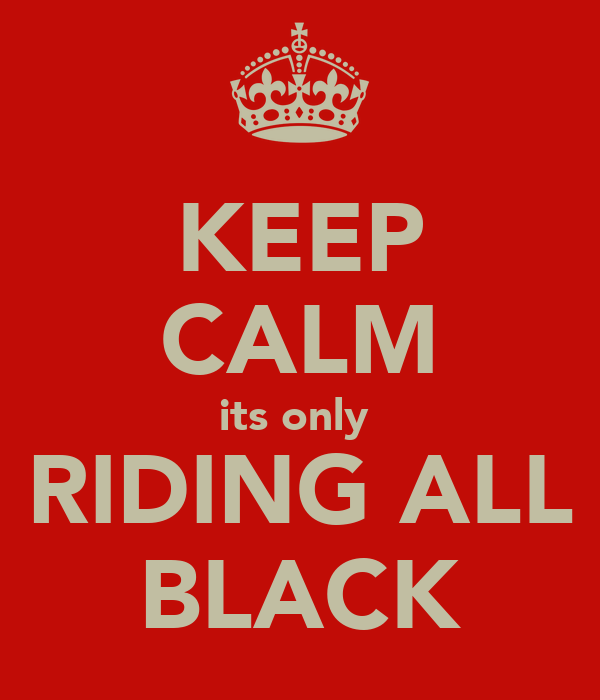 KEEP CALM its only  RIDING ALL BLACK