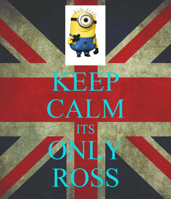 KEEP CALM ITS ONLY ROSS