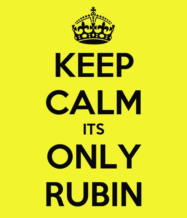 KEEP CALM ITS ONLY RUBIN