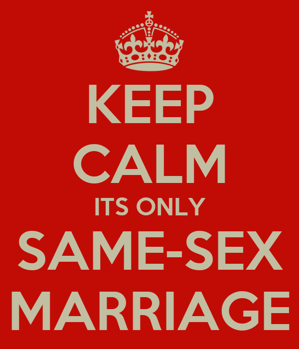 KEEP CALM ITS ONLY SAME-SEX MARRIAGE