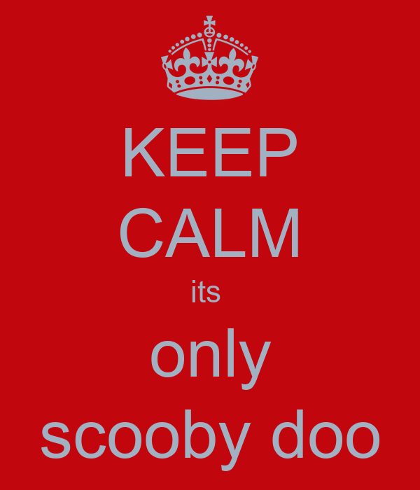 KEEP CALM its  only scooby doo