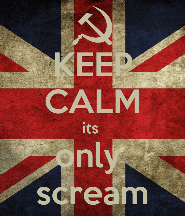 KEEP CALM its  only  scream