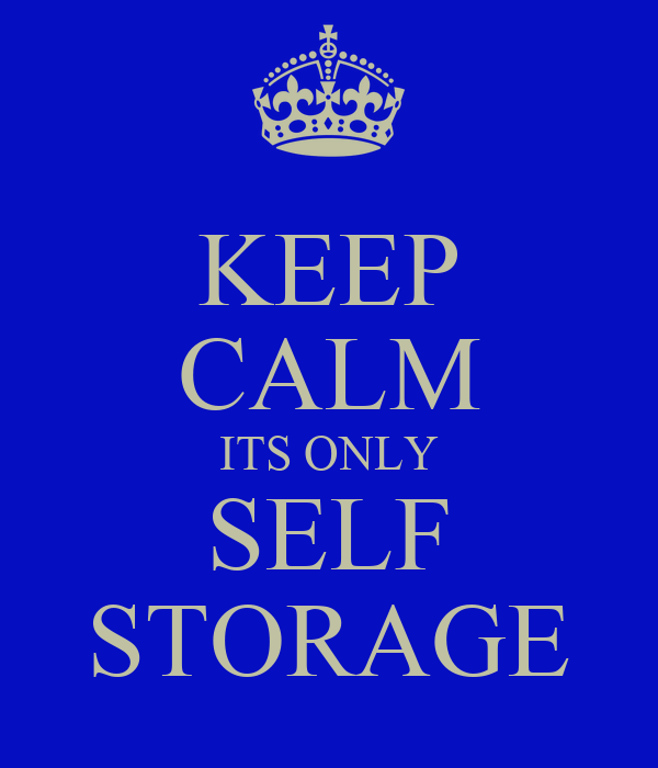 KEEP CALM ITS ONLY SELF STORAGE