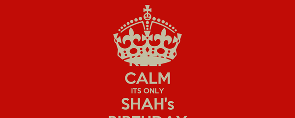 KEEP CALM ITS ONLY SHAH's BIRTHDAY