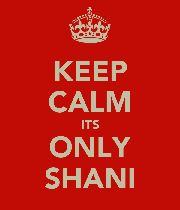 KEEP CALM ITS ONLY SHANI
