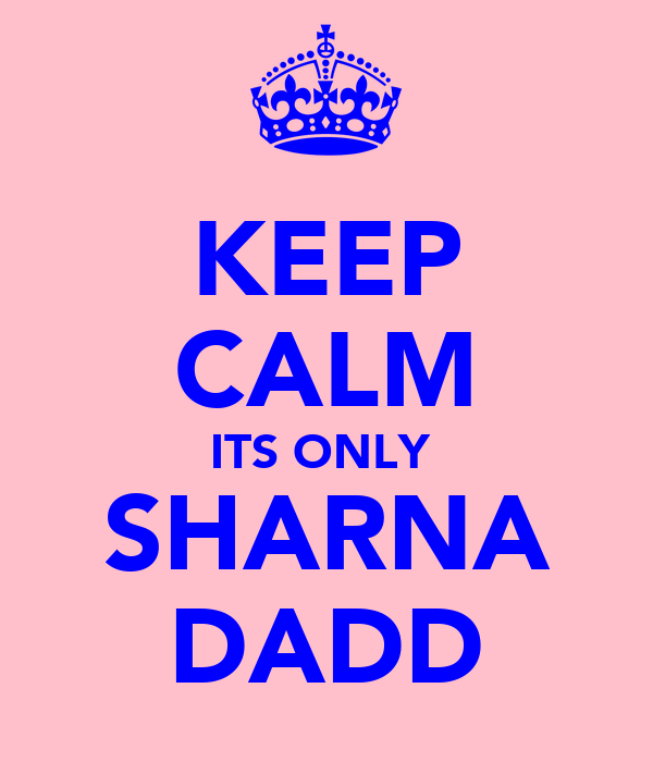 KEEP CALM ITS ONLY  SHARNA DADD