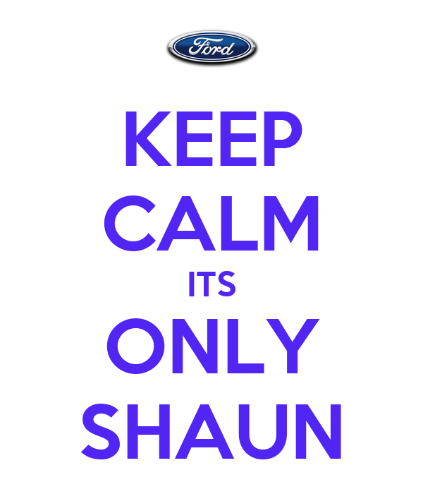 KEEP CALM ITS ONLY SHAUN