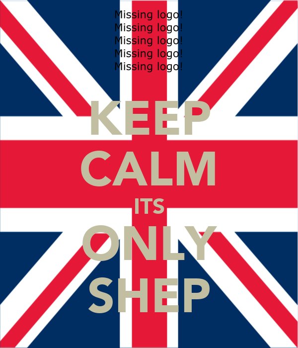 KEEP CALM ITS ONLY SHEP