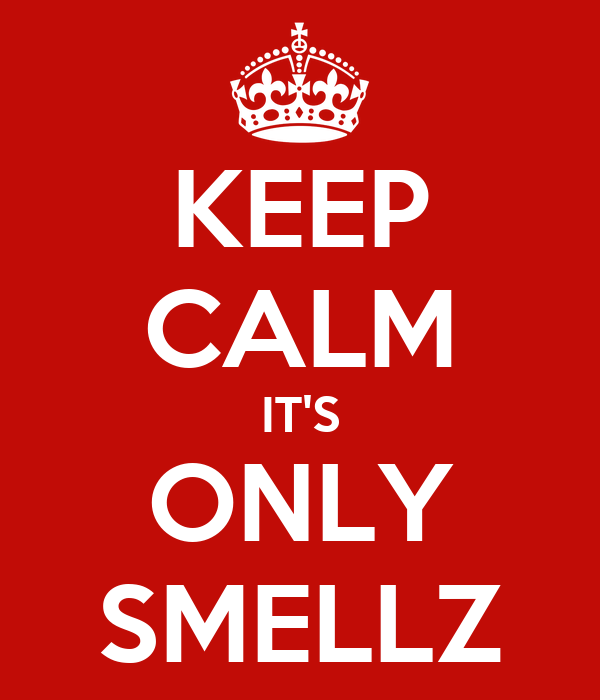 KEEP CALM IT'S ONLY SMELLZ