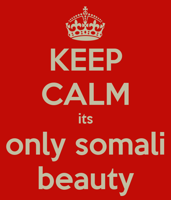 KEEP CALM its only somali beauty