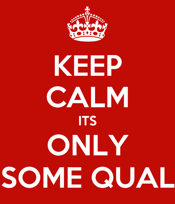 KEEP CALM ITS ONLY SOME QUAL