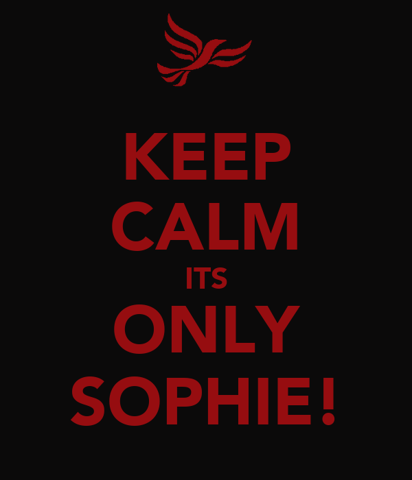 KEEP CALM ITS ONLY SOPHIE!