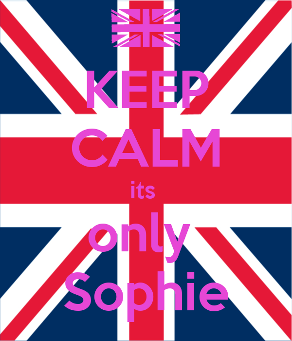 KEEP CALM its  only  Sophie