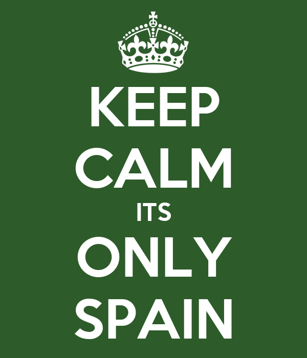 KEEP CALM ITS ONLY SPAIN