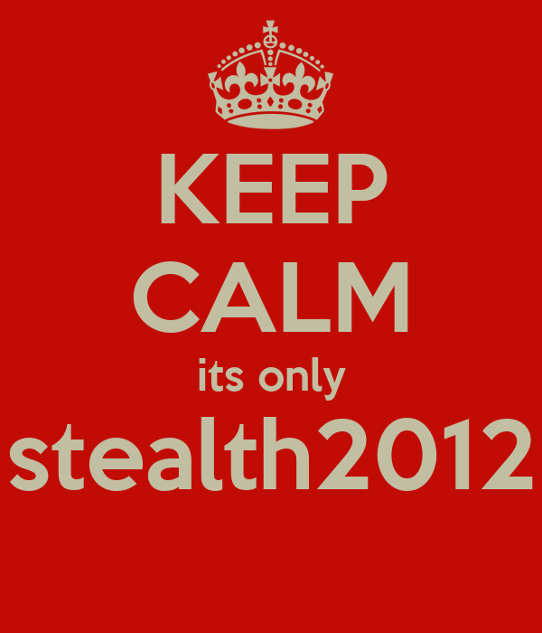 KEEP CALM its only stealth2012