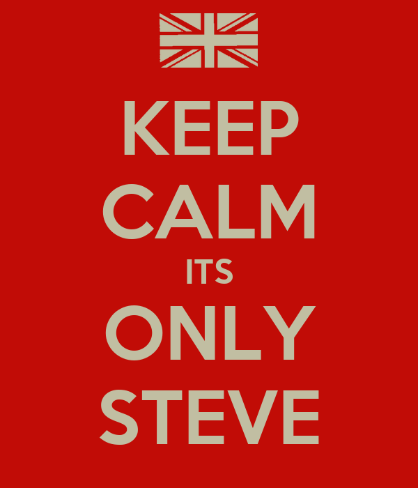KEEP CALM ITS ONLY STEVE