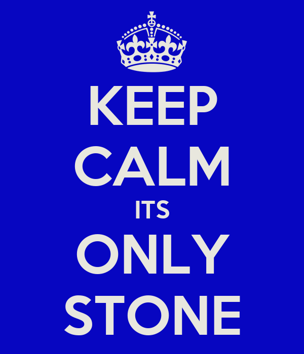 KEEP CALM ITS ONLY STONE