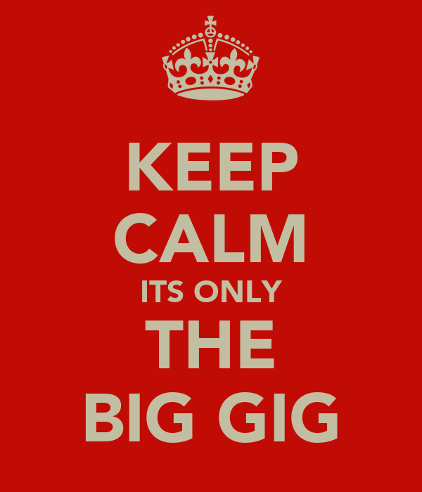 KEEP CALM ITS ONLY THE BIG GIG