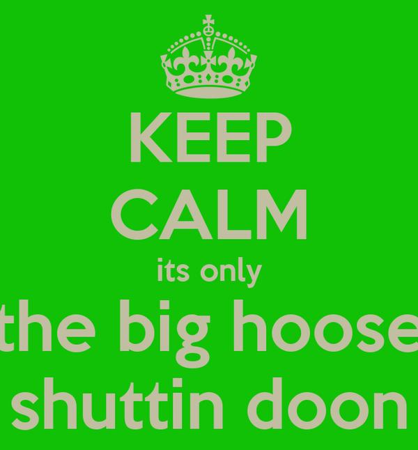 KEEP CALM its only the big hoose shuttin doon