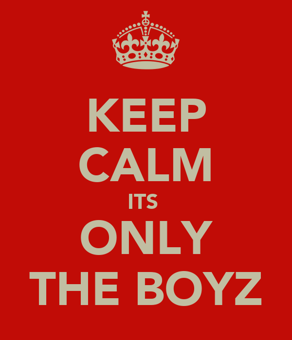 KEEP CALM ITS  ONLY THE BOYZ