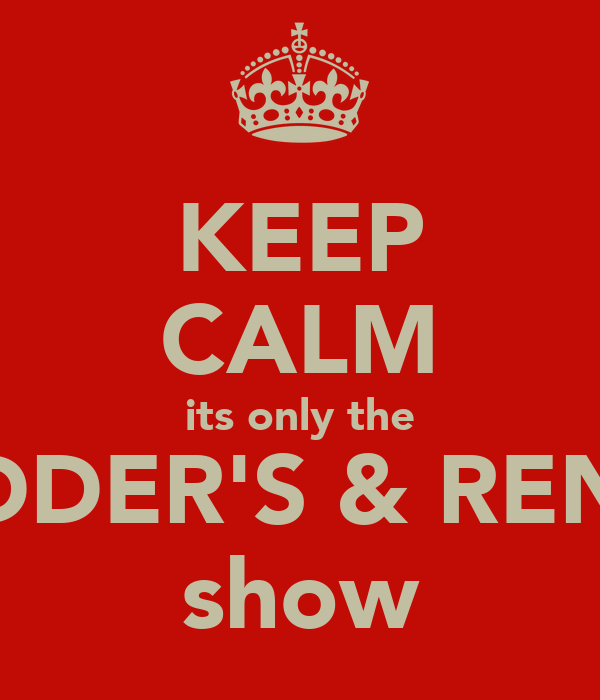 KEEP CALM its only the CADDER'S & RENNY show