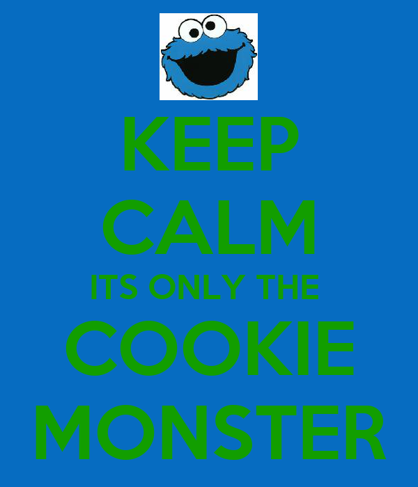 KEEP CALM ITS ONLY THE  COOKIE MONSTER