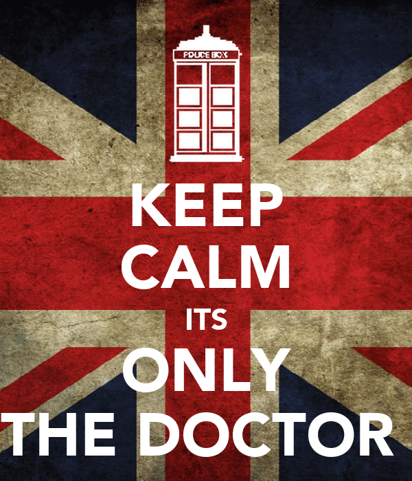 KEEP CALM ITS ONLY THE DOCTOR