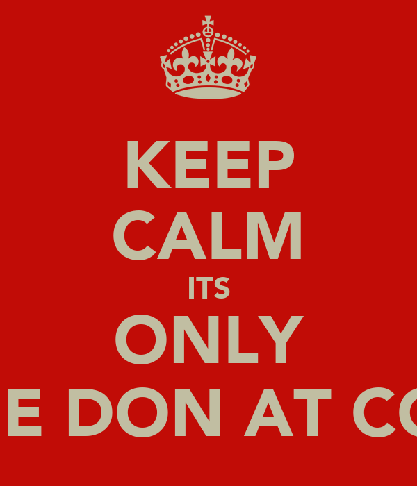 KEEP CALM ITS ONLY THE DON AT COD