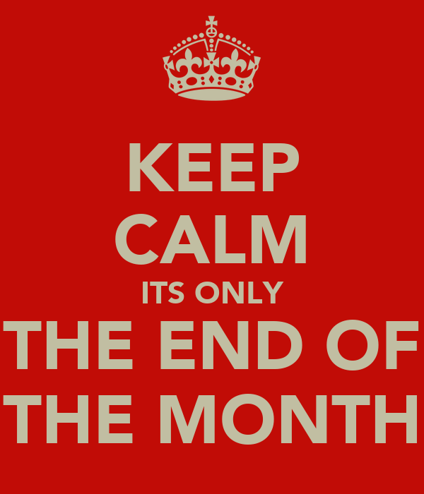 KEEP CALM ITS ONLY THE END OF THE MONTH