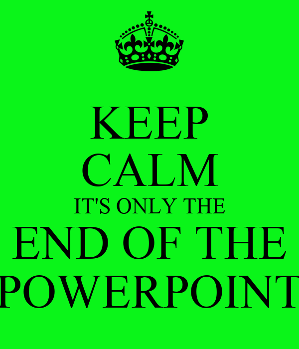 keep calm it s only the end of the powerpoint poster