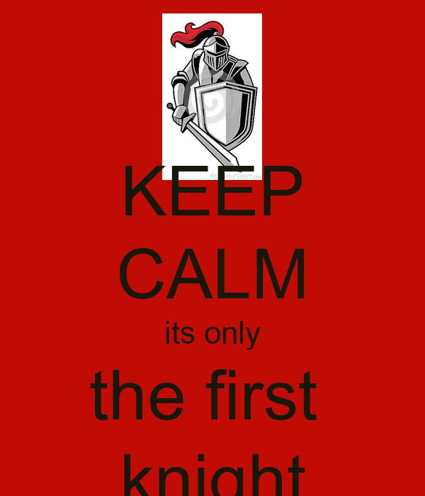 KEEP CALM its only the first knight Poster | zaria | Keep ...