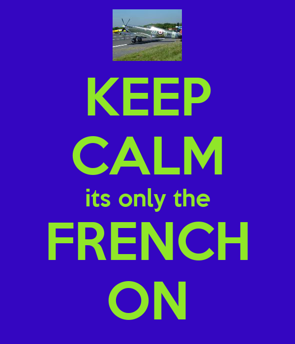 KEEP CALM its only the FRENCH ON