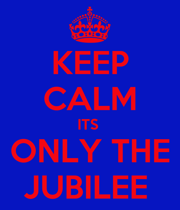 KEEP CALM ITS  ONLY THE JUBILEE