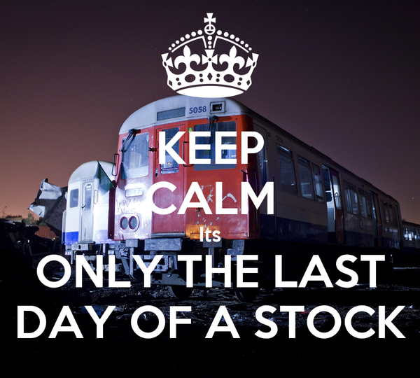 KEEP CALM Its ONLY THE LAST DAY OF A STOCK