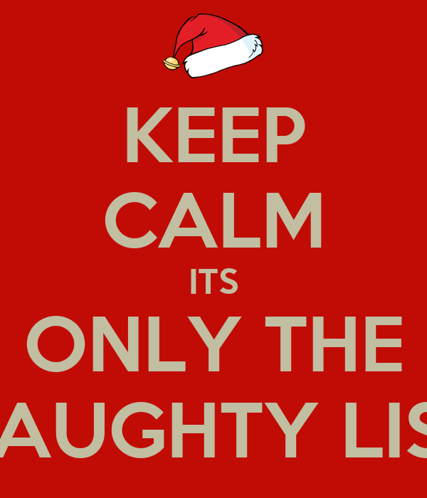 KEEP CALM ITS ONLY THE NAUGHTY LIST