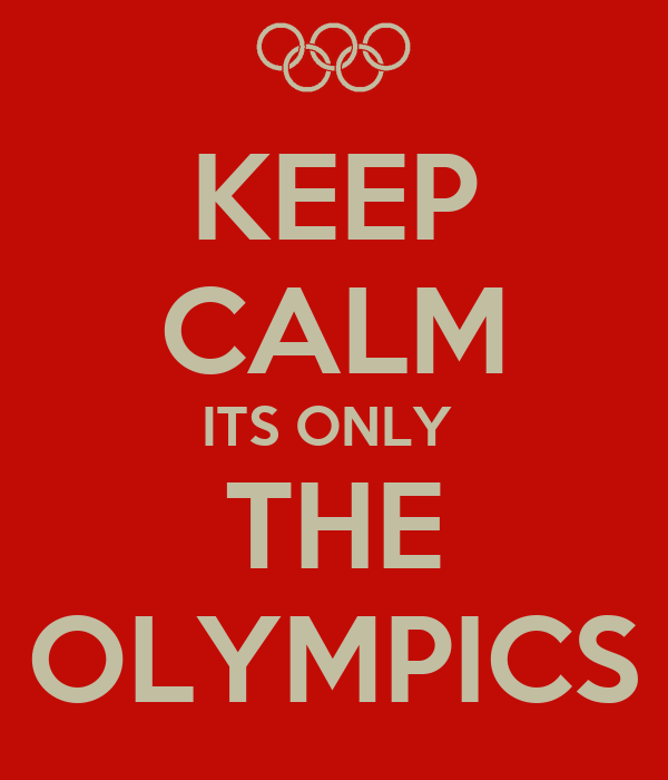 KEEP CALM ITS ONLY  THE OLYMPICS