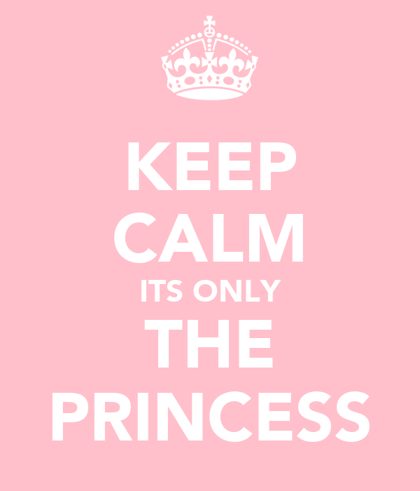 KEEP CALM ITS ONLY THE PRINCESS