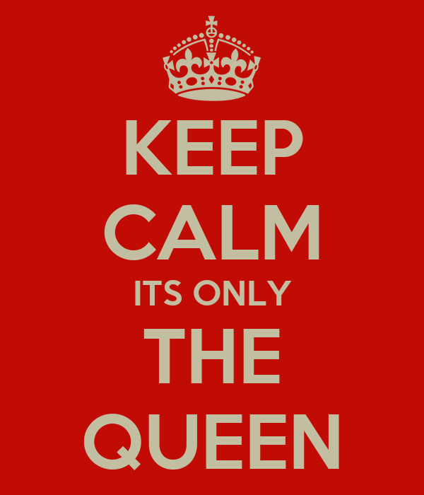 KEEP CALM ITS ONLY THE QUEEN
