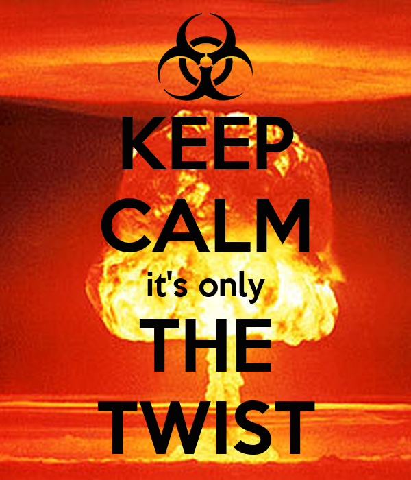 KEEP CALM it's only THE TWIST