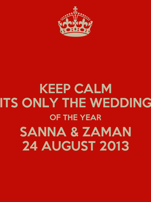 KEEP CALM ITS ONLY THE WEDDING OF THE YEAR SANNA & ZAMAN 24 AUGUST 2013