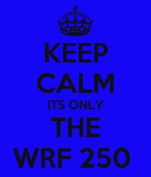 KEEP CALM ITS ONLY THE WRF 250
