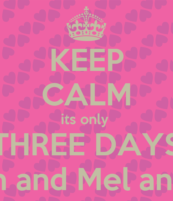 KEEP CALM its only  THREE DAYS until Karyn and Mel and Married