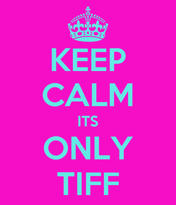 KEEP CALM ITS ONLY TIFF