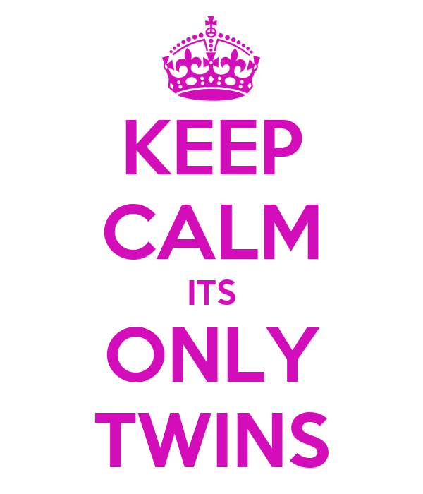 KEEP CALM ITS ONLY TWINS