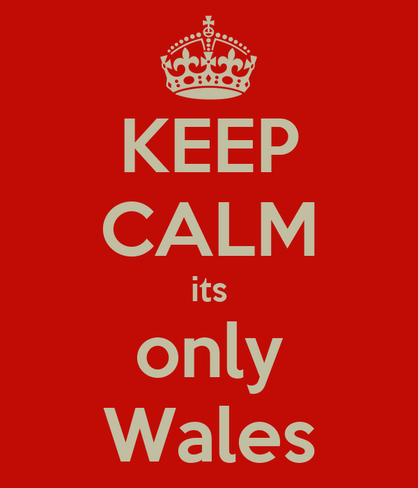 KEEP CALM its only Wales