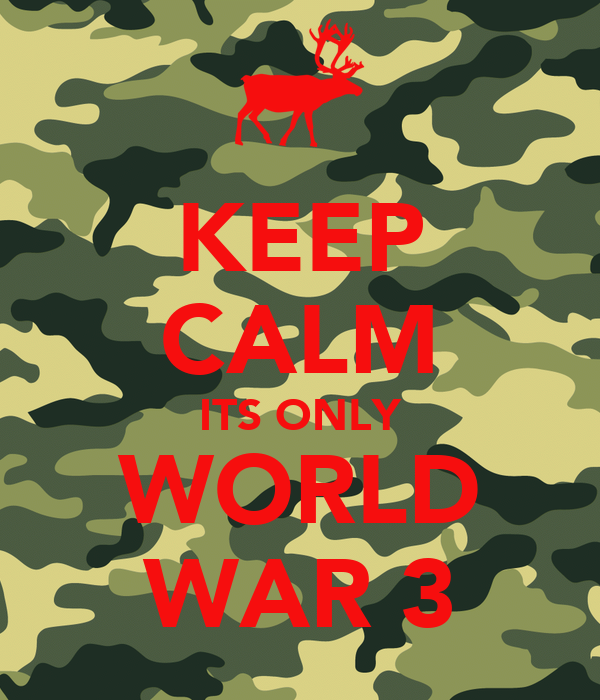 KEEP CALM ITS ONLY WORLD WAR 3