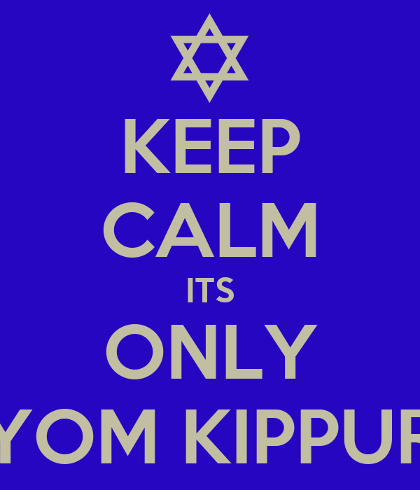 KEEP CALM ITS ONLY YOM KIPPUR